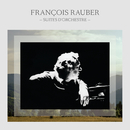 François Rauber: Suites d'orchestre/François Rauber