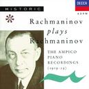 Rachmaninov plays Rachmaninov - The Ampico Piano Recordings/Sergey Vasil'yevich Rachmaninov