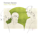 Thru The Glass (International 2 Track)/Thirteen Senses
