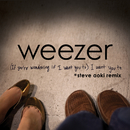 (If You're Wondering If I Want You To) I Want You To (Steve Aoki Remix)/Weezer
