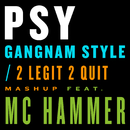 Gangnam Style / 2 Legit 2 Quit Mashup (feat. M.C. Hammer)/Psy