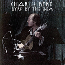 Byrd By The Sea/Charlie Byrd