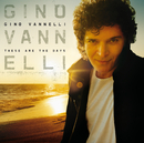 These Are The Days/Gino Vannelli