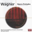 Wagner: Opera Preludes/Siegfried Idyll/Royal Concertgebouw Orchestra, Bernard Haitink