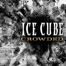 Crowded/Ice Cube