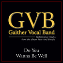 Do You Wanna Be Well (Performance Tracks)/Gaither Vocal Band