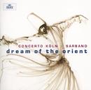 Dream of the Orient/Concerto Köln, Werner Ehrhardt, Sarband, Vladimir Ivanoff