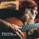 It Always Will Be/Willie Nelson
