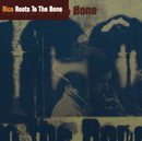 Roots To The Bone/Rico
