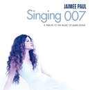 Singing 007: A Tribute To The Music Of James Bond/Jaimee Paul