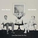 Love Has Come For You/Steve Martin, Edie Brickell