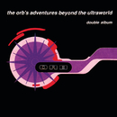 Adventures Beyond The Ultraworld/The Orb