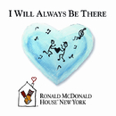 I Will Always Be There/The Ronald McDonald House New York Band and Choir