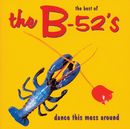 Dance The Mess Around - The Best Of The B-52's/The B-52's