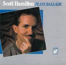 Scott Hamilton Plays Ballads/Scott Hamilton