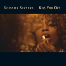Kiss You Off (International Comm Maxisingle)/Scissor Sisters