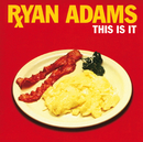 This Is It/Ryan Adams
