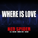 WHERE IS LOVE feat. HAN-KUN, SHINGO★西成, NG HEAD/RED SPIDER