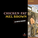 Chicken Fat/Mel Brown