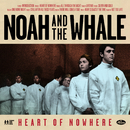 Heart Of Nowhere/Noah And The Whale