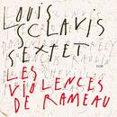 Les Violences De Rameau/Louis Sclavis Sextet
