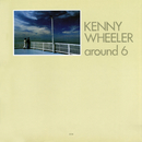 Around 6/Kenny Wheeler