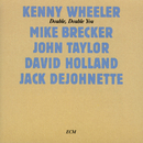 Double, Double You/Kenny Wheeler, Michael Brecker, John Taylor, David Holland, Jack DeJohnette