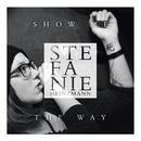 Show Me The Way/Stefanie Heinzmann