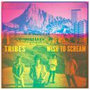 Wish To Scream/Tribes
