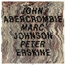 John Abercrombie / Marc Johnson / Peter Erskine/John Abercrombie, Marc Johnson, Peter Erskine
