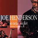 So Near, So Far (Musings For Miles)/Joe Henderson