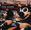 When I Was Cruel/Elvis Costello & The Attractions