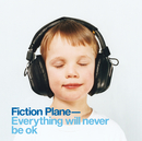 Everything Will Never Be OK/Fiction Plane