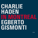 In Montreal/Charlie Haden, Egberto Gismonti