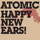 Happy New Ears!/Atomic