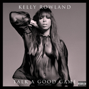 Talk A Good Game (Deluxe Edition)/Kelly Rowland