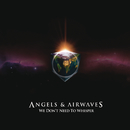 We Don't Need To Whisper (International Version)/Angels & Airwaves