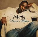 Don't Matter (Intl MaxiEnhanced)/Akon