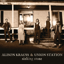 Sinking Stone/Alison Krauss, Union Station