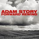 Forward Rewind/Adam Story