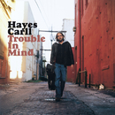 Trouble In Mind/Hayes Carll