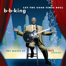 Let The Good Times Roll:  The Music Of Louis Jordan/B.B. King