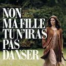 BOF Non Ma Fille, Tu N'Iras Pas Danser - Musique Originale d'Alex Beaupain/Multi Interprètes