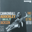 Things Are Getting Better/Cannonball Adderley, Milt Jackson