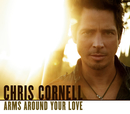 Arms Around Your Love (International Version)/Chris Cornell