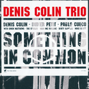 Something In Common/Denis Colin
