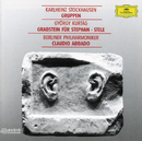 Kurtág: Grabstein für Stephan, Op.15; Stele, Op. 33 / Stockhausen: Gruppen/Jurgen Ruck, Berliner Philharmoniker, Claudio Abbado