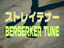 BERSERKER TUNE/STRAIGHTENER