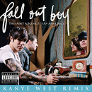 This Ain't A Scene, It's An Arms Race (Kanye West Remix (Explicit Main Verson)) (feat. Kanye West)/Fall Out Boy