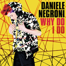 Why Do I Do/Daniele Negroni